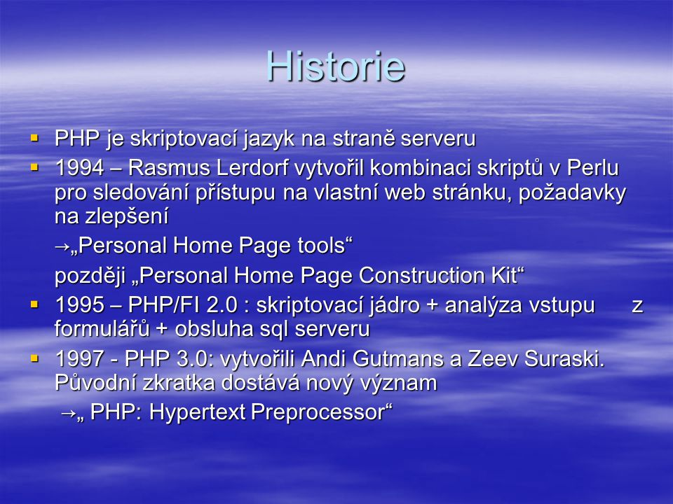 Historie PHP je skriptovací jazyk na straně serveru