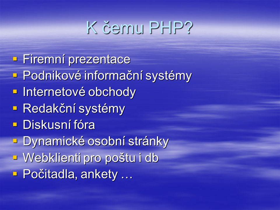 K čemu PHP Firemní prezentace Podnikové informační systémy