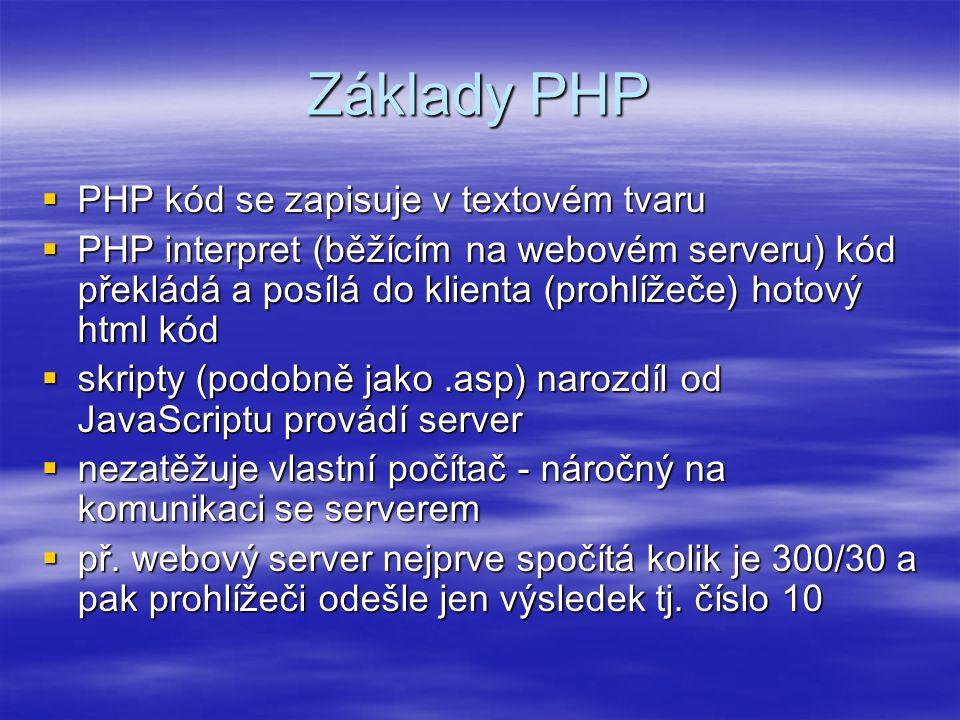 Základy PHP PHP kód se zapisuje v textovém tvaru