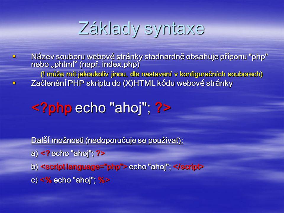 """Základy syntaxe Název souboru webové stránky stadnardně obsahuje příponu php nebo """"phtml (např. index.php)"""