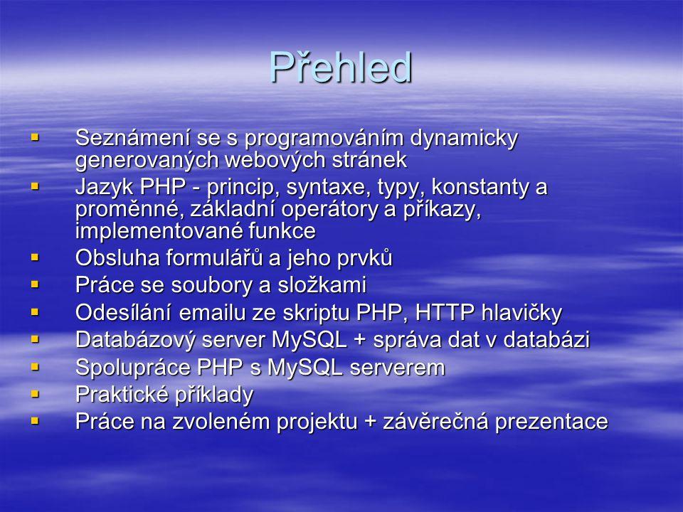 Přehled Seznámení se s programováním dynamicky generovaných webových stránek.