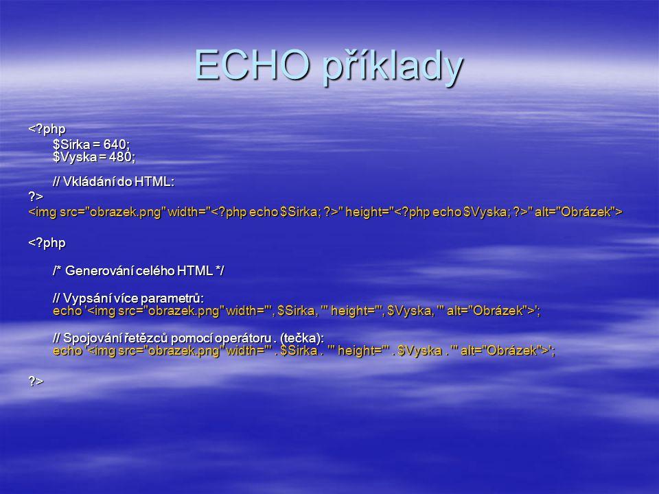 ECHO příklady < php. $Sirka = 640; $Vyska = 480; // Vkládání do HTML: >