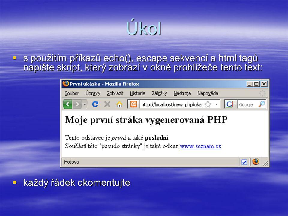 Úkol s použitím příkazů echo(), escape sekvencí a html tagů napište skript, který zobrazí v okně prohlížeče tento text: