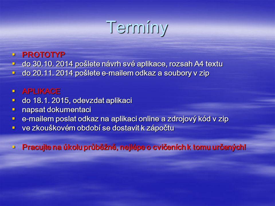 Termíny PROTOTYP. do 30.10. 2014 pošlete návrh své aplikace, rozsah A4 textu. do 20.11. 2014 pošlete e-mailem odkaz a soubory v zip.