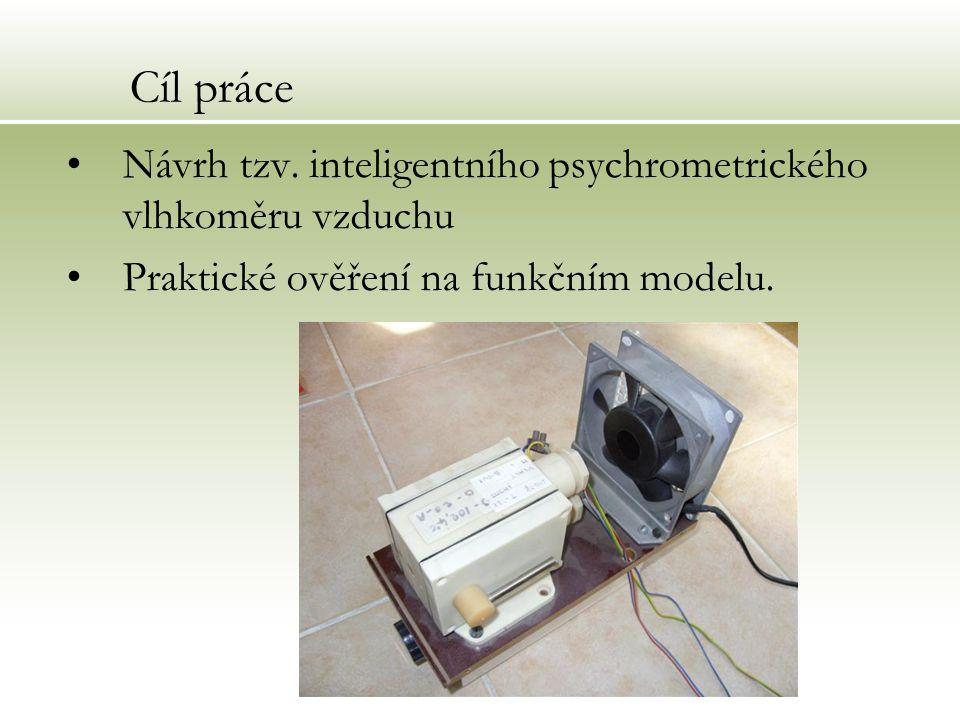 Cíl práce Návrh tzv. inteligentního psychrometrického vlhkoměru vzduchu.