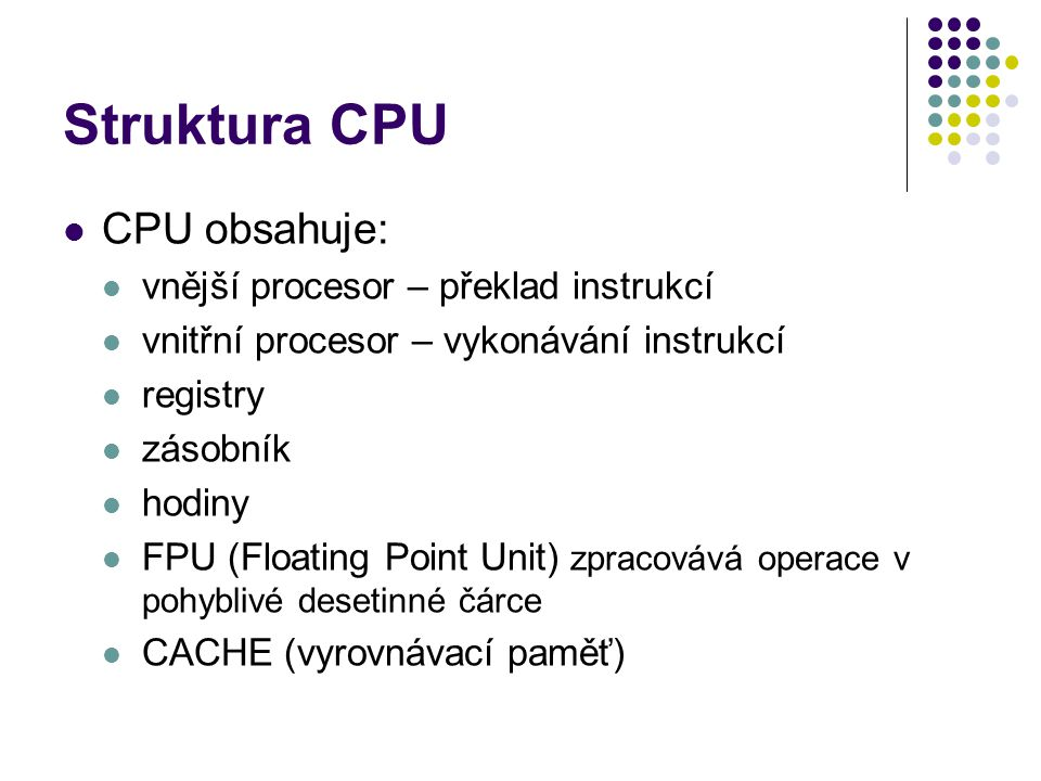 Struktura CPU CPU obsahuje: vnější procesor – překlad instrukcí