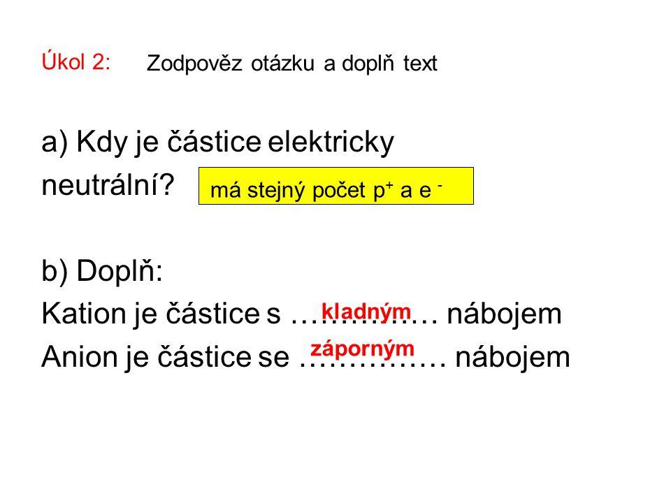a) Kdy je částice elektricky neutrální b) Doplň: