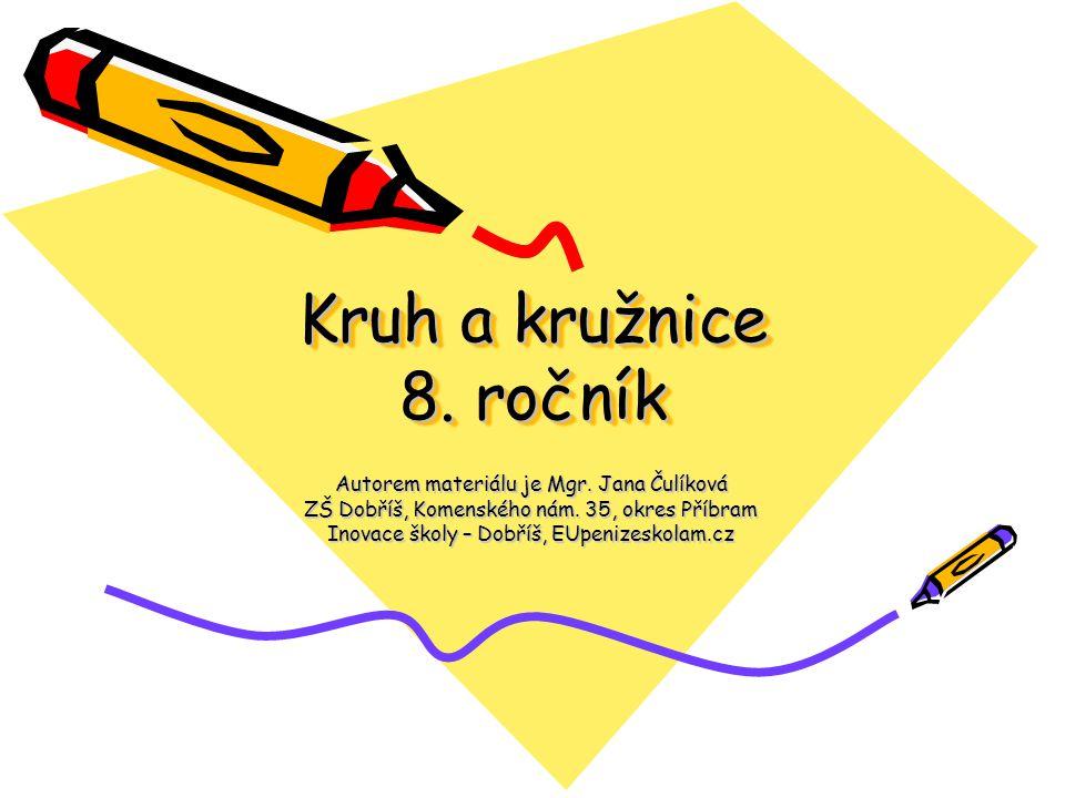 Kruh a kružnice 8. ročník Autorem materiálu je Mgr. Jana Čulíková