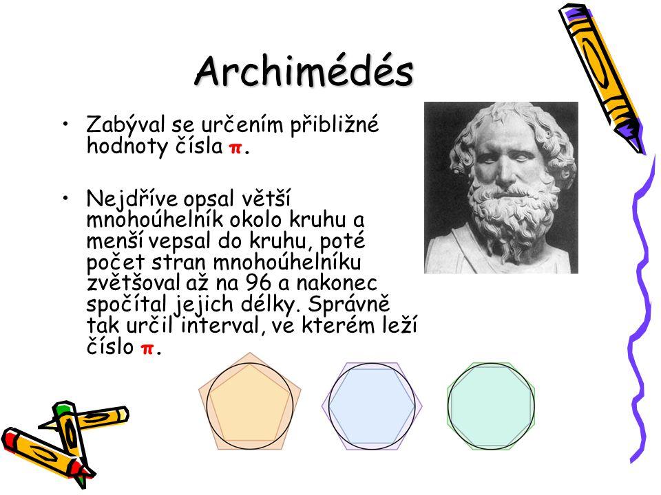 Archimédés Zabýval se určením přibližné hodnoty čísla π.