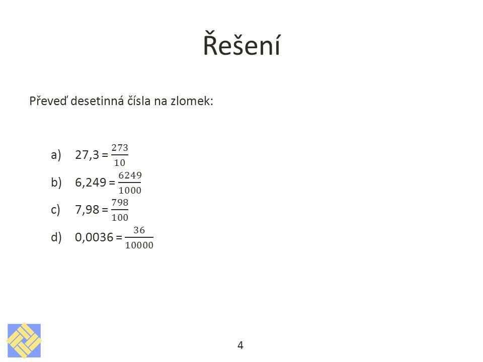 Řešení Převeď desetinná čísla na zlomek: 27,3 = 273 10