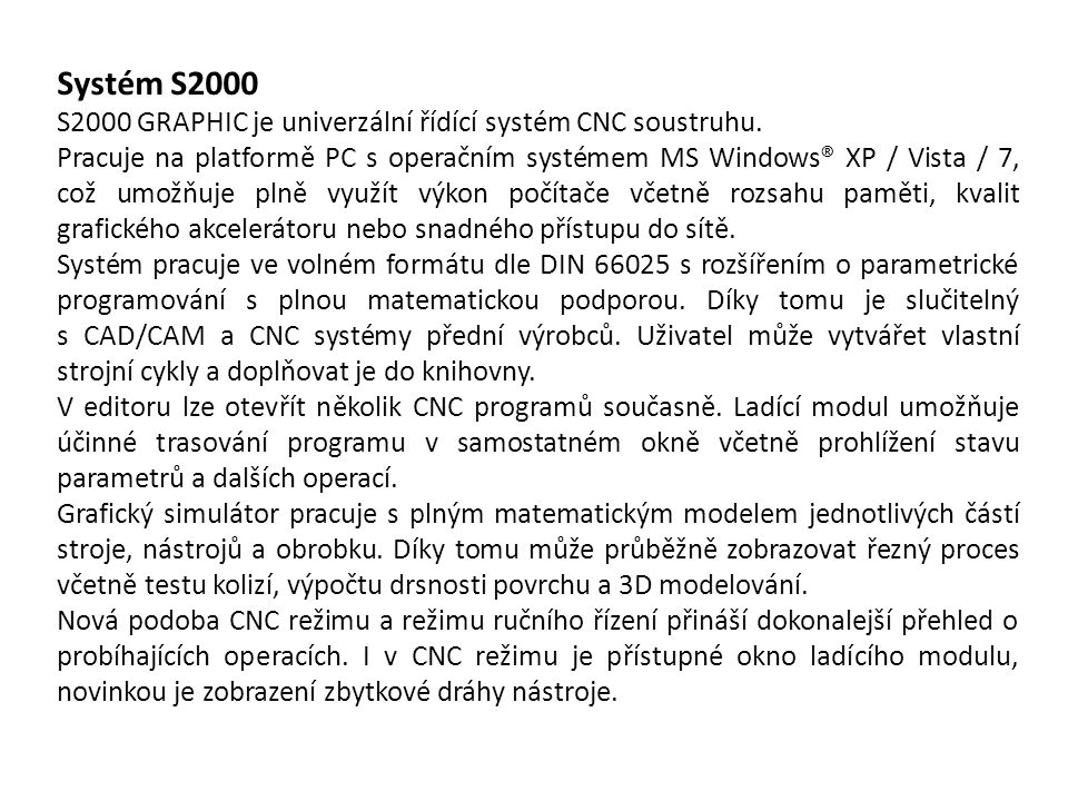 Systém S2000 S2000 GRAPHIC je univerzální řídící systém CNC soustruhu.