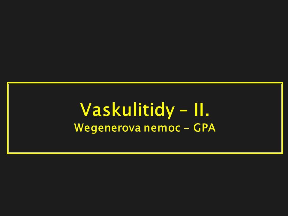 Vaskulitidy – II. Wegenerova nemoc - GPA