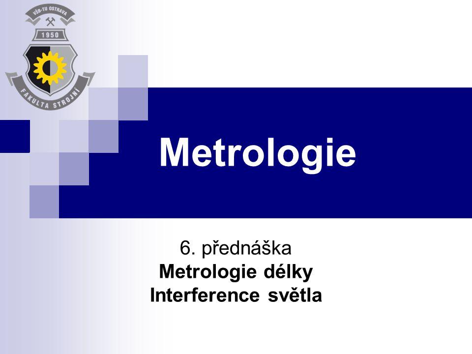 6. přednáška Metrologie délky Interference světla