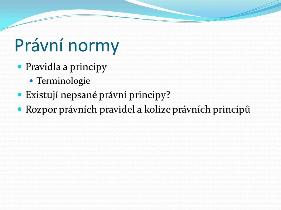 Právní normy Pravidla a principy Existují nepsané právní principy