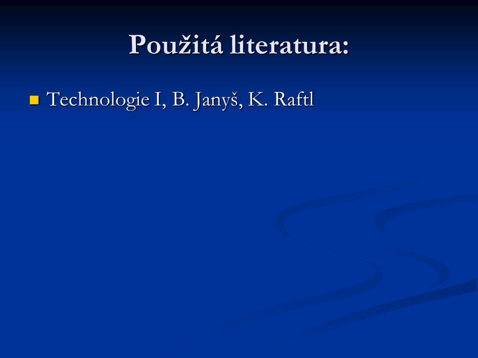 Použitá literatura: Technologie I, B. Janyš, K. Raftl