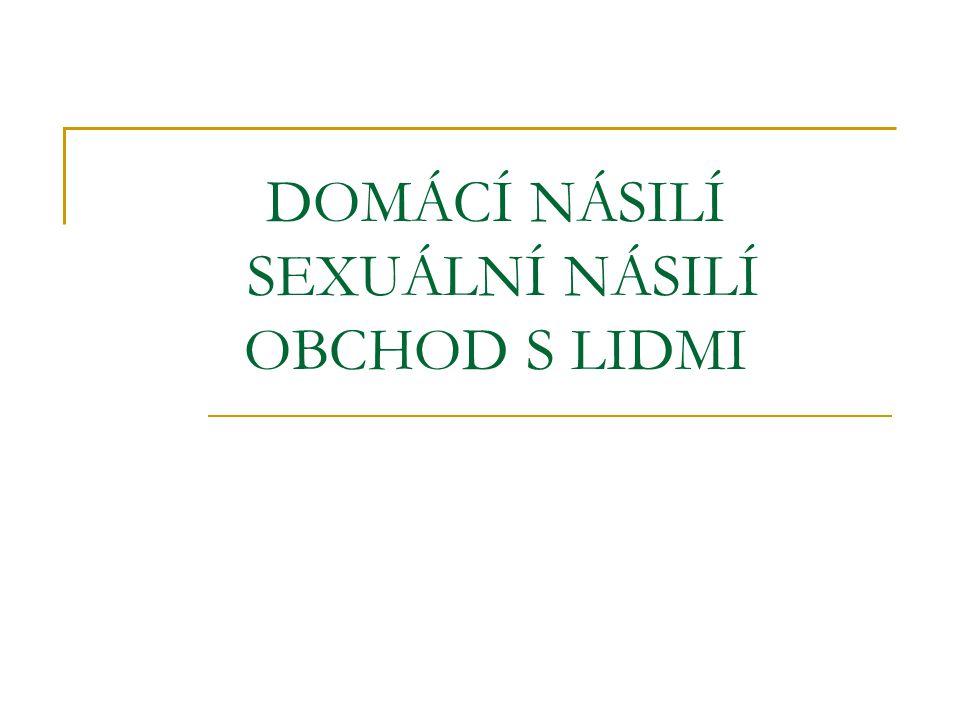 DOMÁCÍ NÁSILÍ SEXUÁLNÍ NÁSILÍ OBCHOD S LIDMI