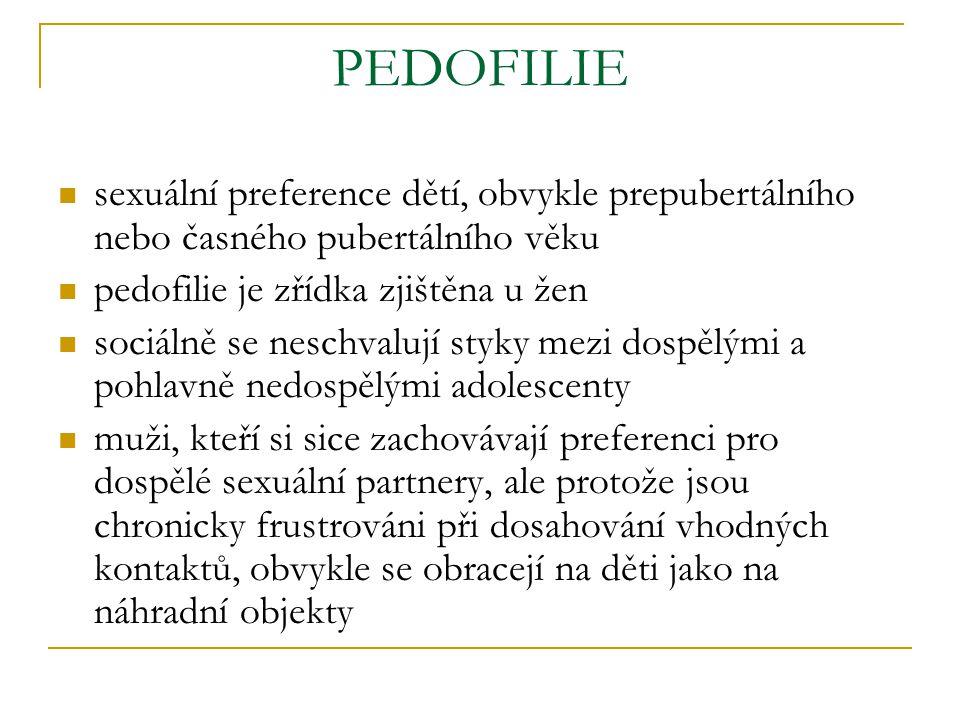 PEDOFILIE sexuální preference dětí, obvykle prepubertálního nebo časného pubertálního věku. pedofilie je zřídka zjištěna u žen.