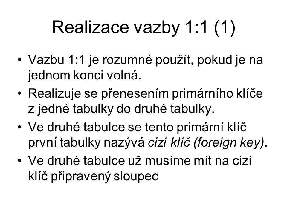 Realizace vazby 1:1 (1) Vazbu 1:1 je rozumné použít, pokud je na jednom konci volná.
