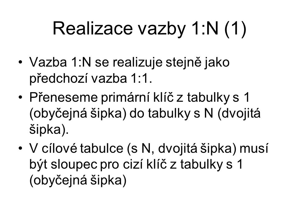Realizace vazby 1:N (1) Vazba 1:N se realizuje stejně jako předchozí vazba 1:1.