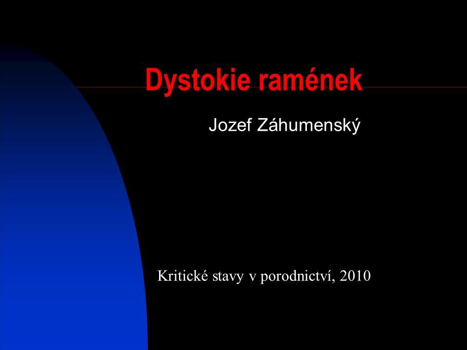 Dystokie ramének Jozef Záhumenský Kritické stavy v porodnictví, 2010