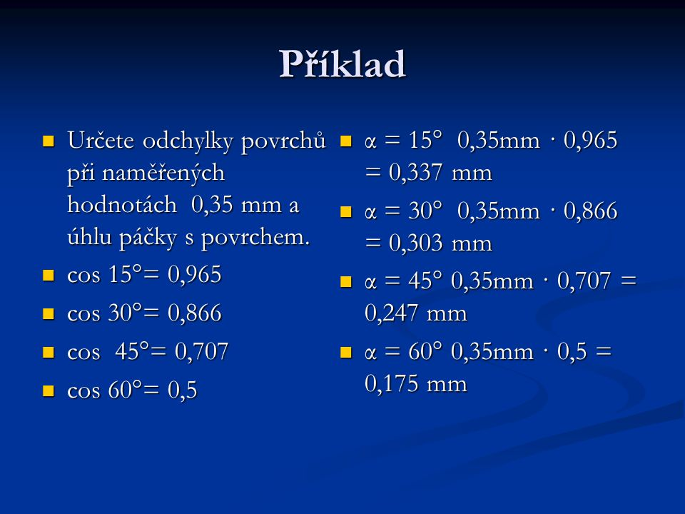 Příklad Určete odchylky povrchů při naměřených hodnotách 0,35 mm a úhlu páčky s povrchem. cos 15°= 0,965.