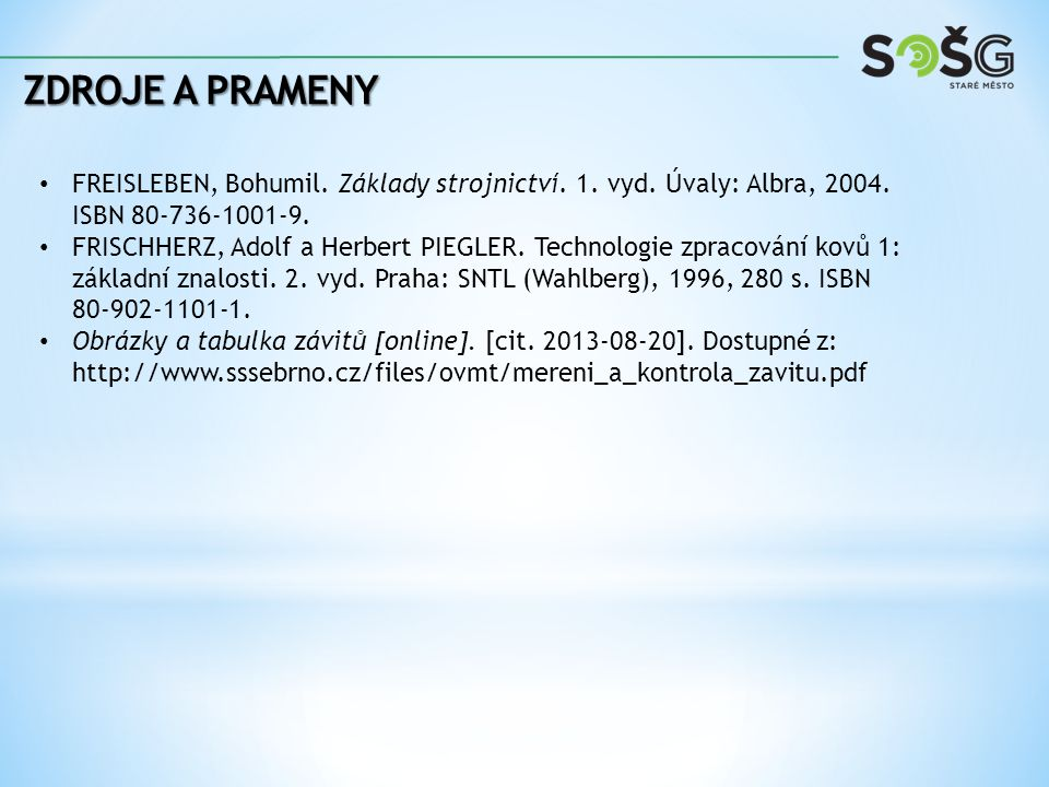 Zdroje a prameny FREISLEBEN, Bohumil. Základy strojnictví. 1. vyd. Úvaly: Albra, 2004. ISBN 80-736-1001-9.