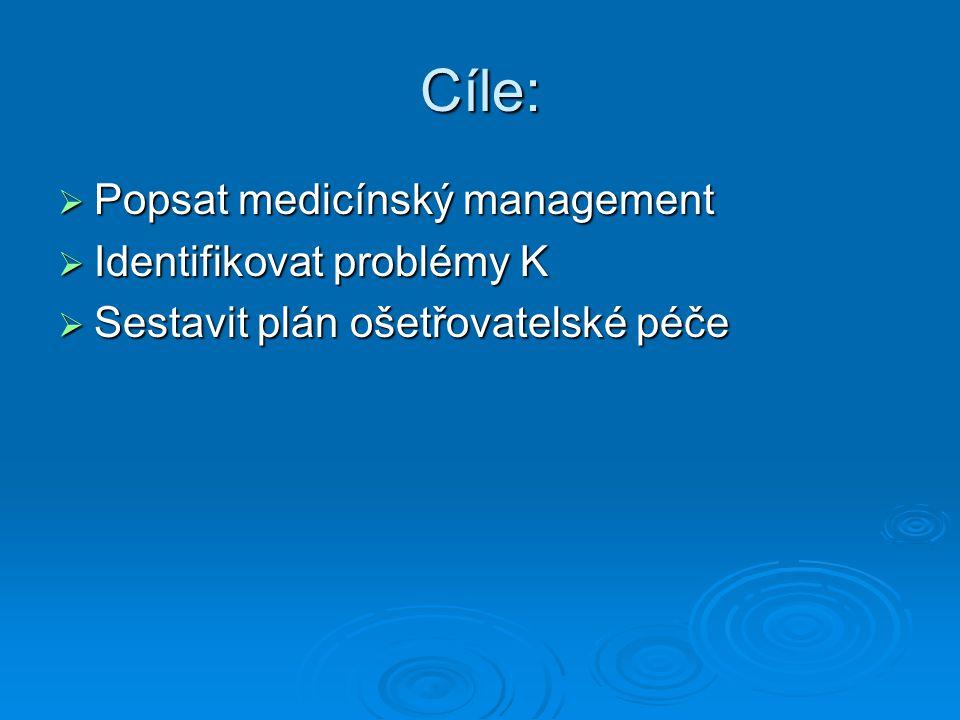 Cíle: Popsat medicínský management Identifikovat problémy K