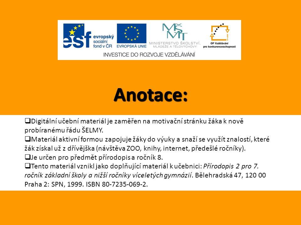 Anotace: Digitální učební materiál je zaměřen na motivační stránku žáka k nově probíranému řádu ŠELMY.