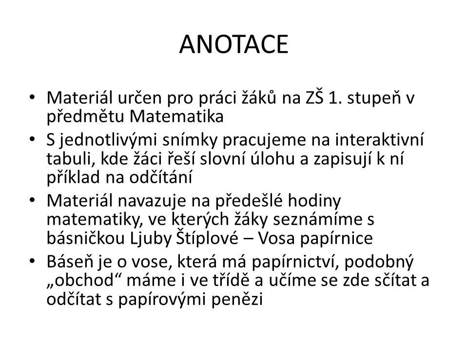 ANOTACE Materiál určen pro práci žáků na ZŠ 1. stupeň v předmětu Matematika.