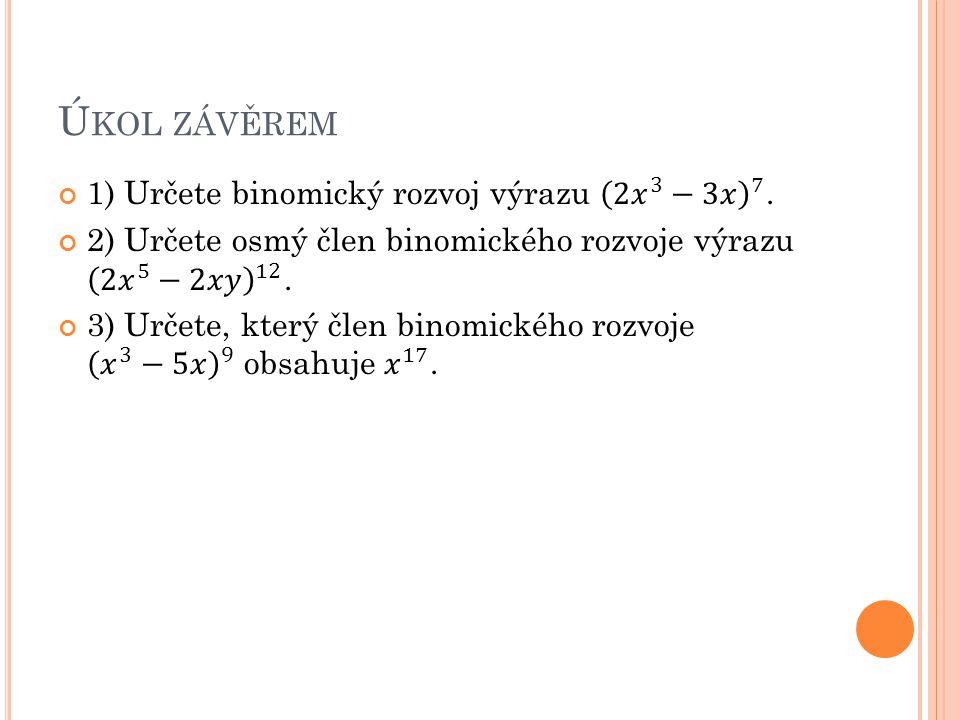 Úkol závěrem 1) Určete binomický rozvoj výrazu 2 𝑥 3 −3𝑥 7 .