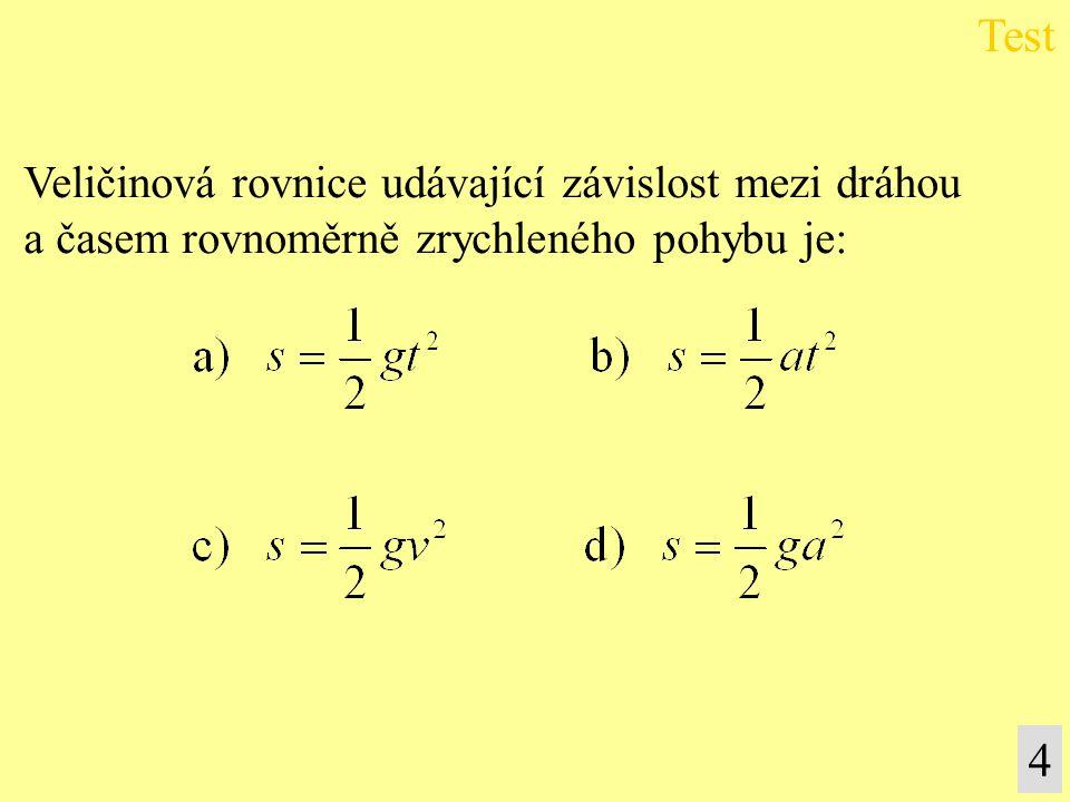 Test 4 Veličinová rovnice udávající závislost mezi dráhou