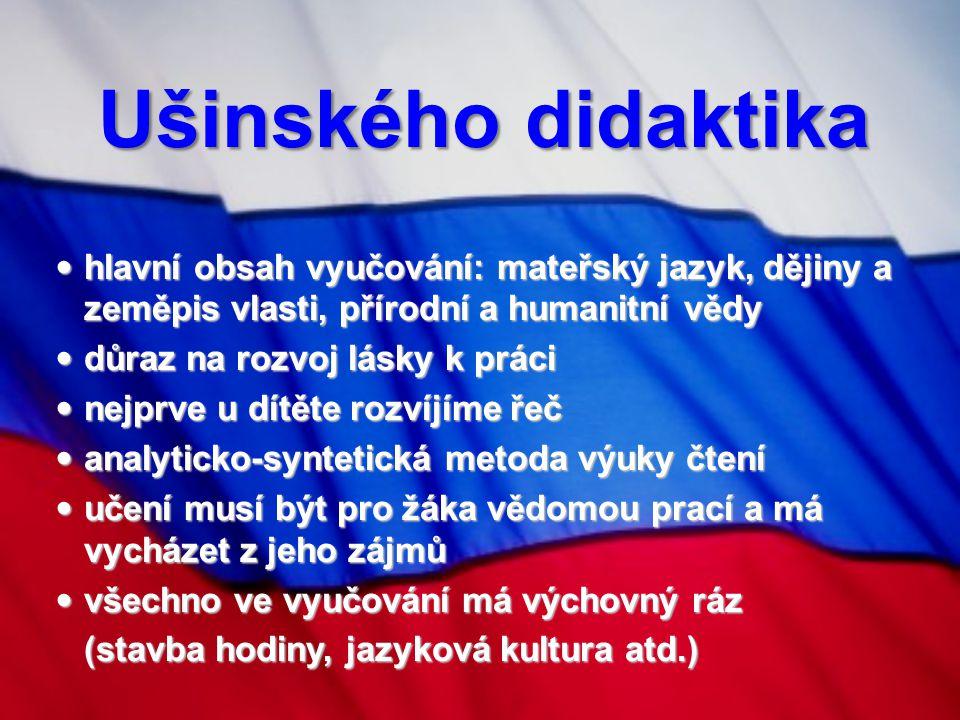 Ušinského didaktika hlavní obsah vyučování: mateřský jazyk, dějiny a zeměpis vlasti, přírodní a humanitní vědy.