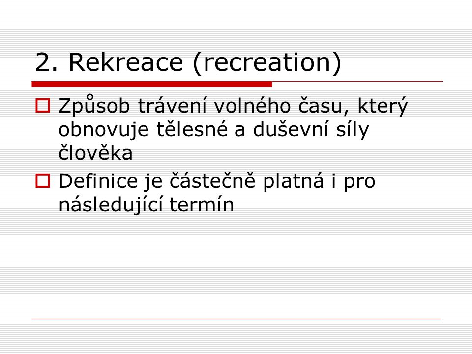 2. Rekreace (recreation)