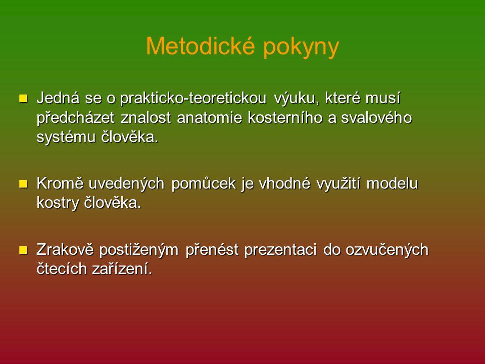 Metodické pokyny Jedná se o prakticko-teoretickou výuku, které musí předcházet znalost anatomie kosterního a svalového systému člověka.