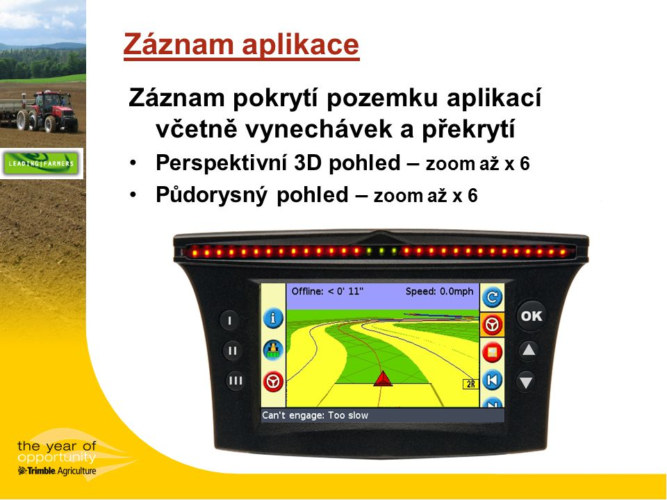 Záznam aplikace Záznam pokrytí pozemku aplikací včetně vynechávek a překrytí. Perspektivní 3D pohled – zoom až x 6.