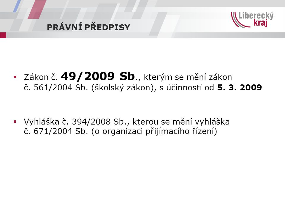 PRÁVNÍ PŘEDPISY Zákon č. 49/2009 Sb., kterým se mění zákon č. 561/2004 Sb. (školský zákon), s účinností od 5. 3. 2009.
