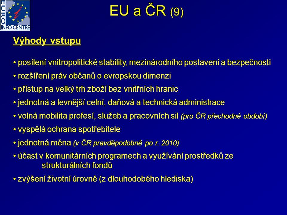 EU a ČR (9) Výhody vstupu. posílení vnitropolitické stability, mezinárodního postavení a bezpečnosti.