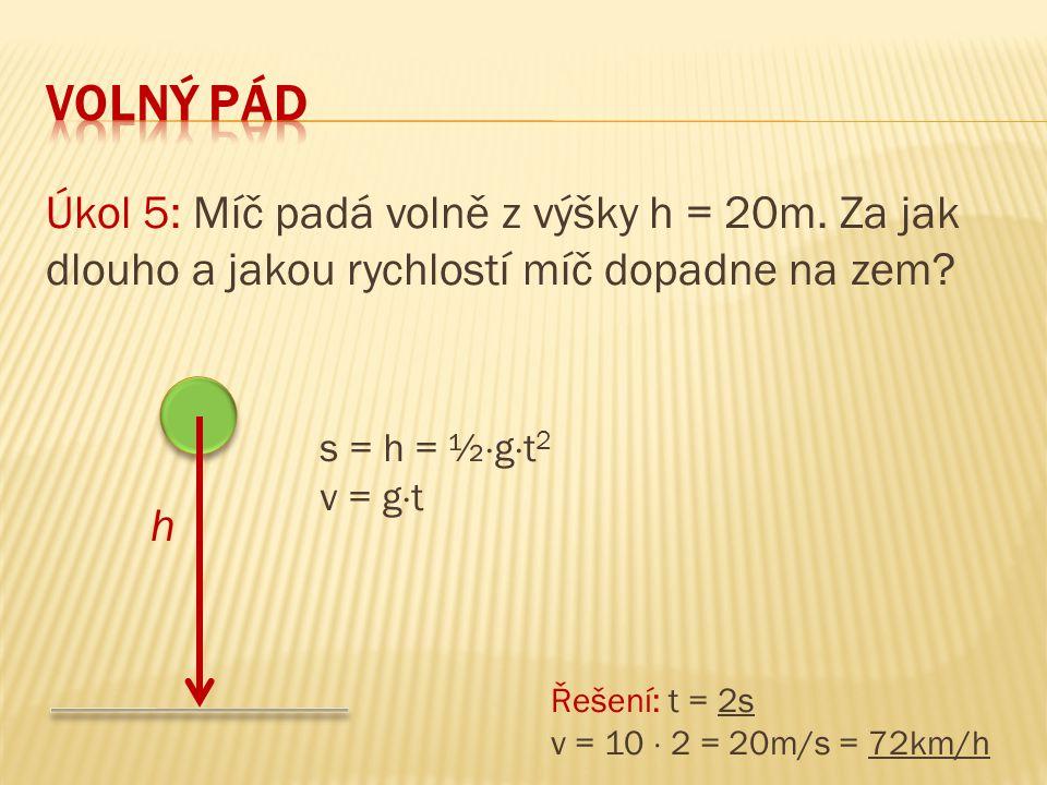 volný pád Úkol 5: Míč padá volně z výšky h = 20m. Za jak dlouho a jakou rychlostí míč dopadne na zem h