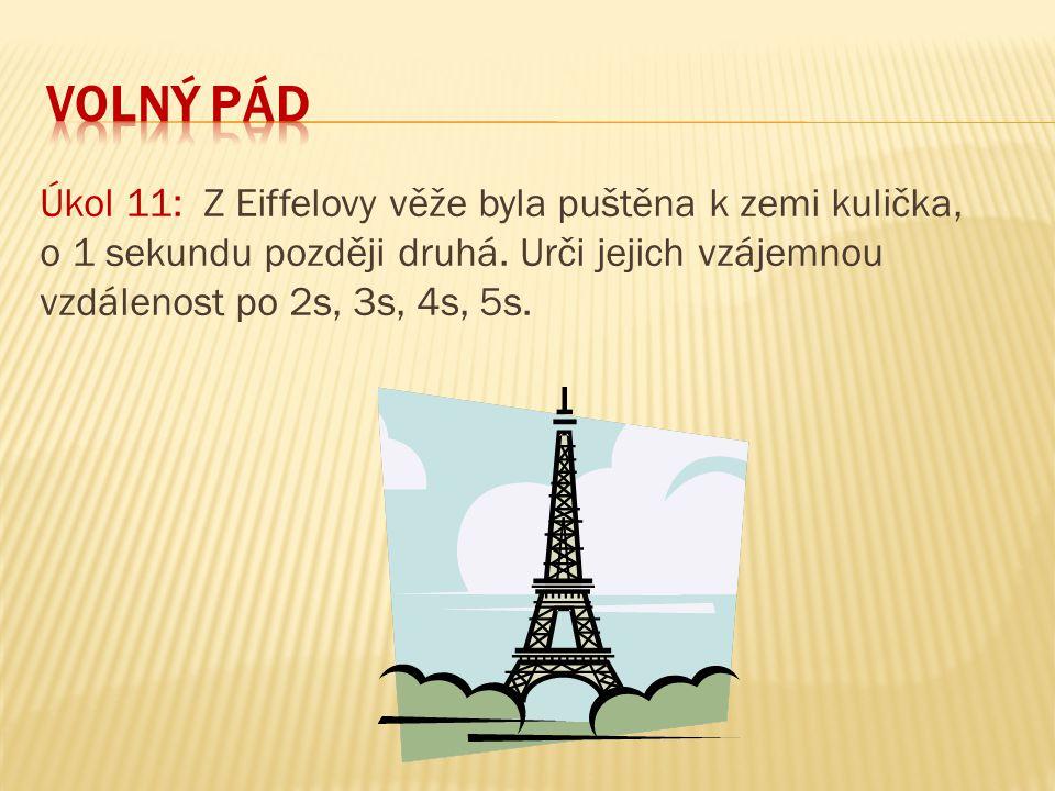 volný pád Úkol 11: Z Eiffelovy věže byla puštěna k zemi kulička, o 1 sekundu později druhá.