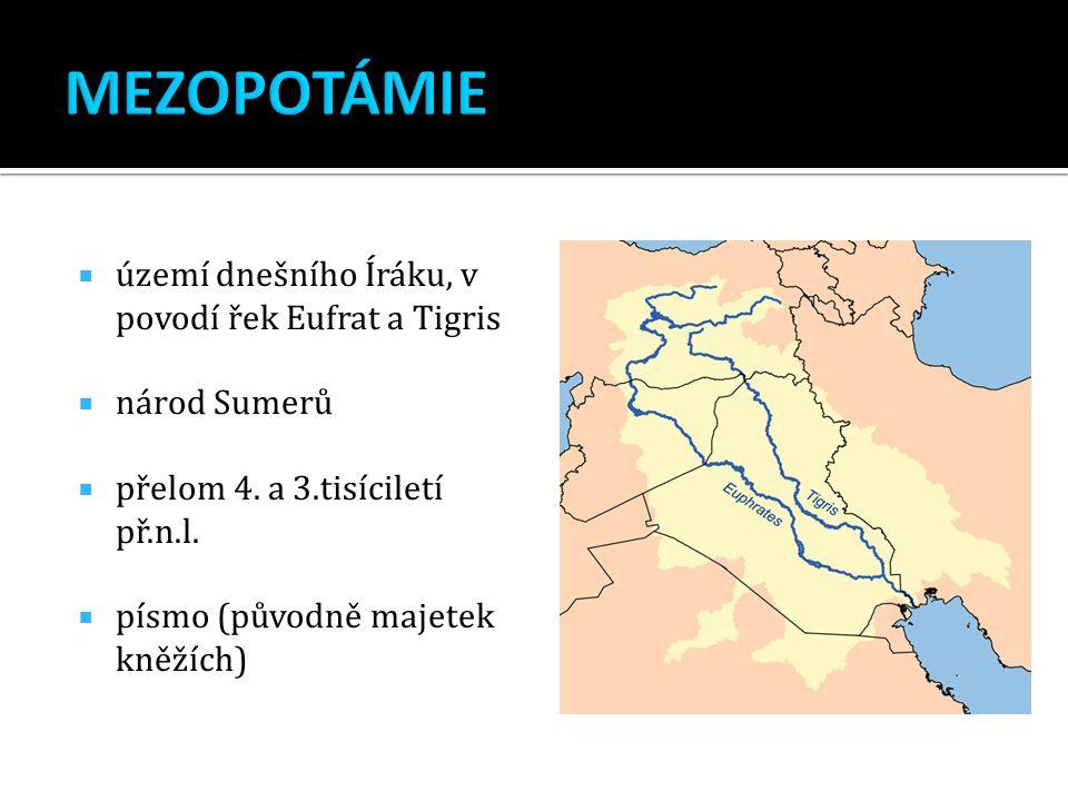 MEZOPOTÁMIE území dnešního Íráku, v povodí řek Eufrat a Tigris
