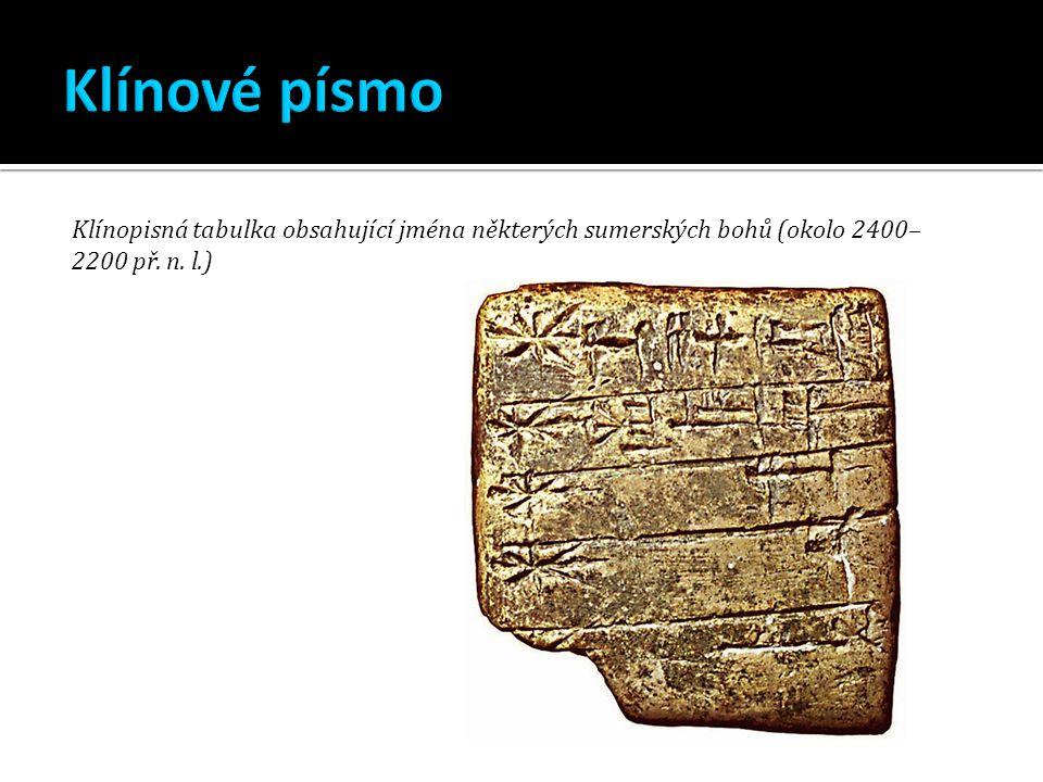 Klínové písmo Klínopisná tabulka obsahující jména některých sumerských bohů (okolo 2400–2200 př. n. l.)