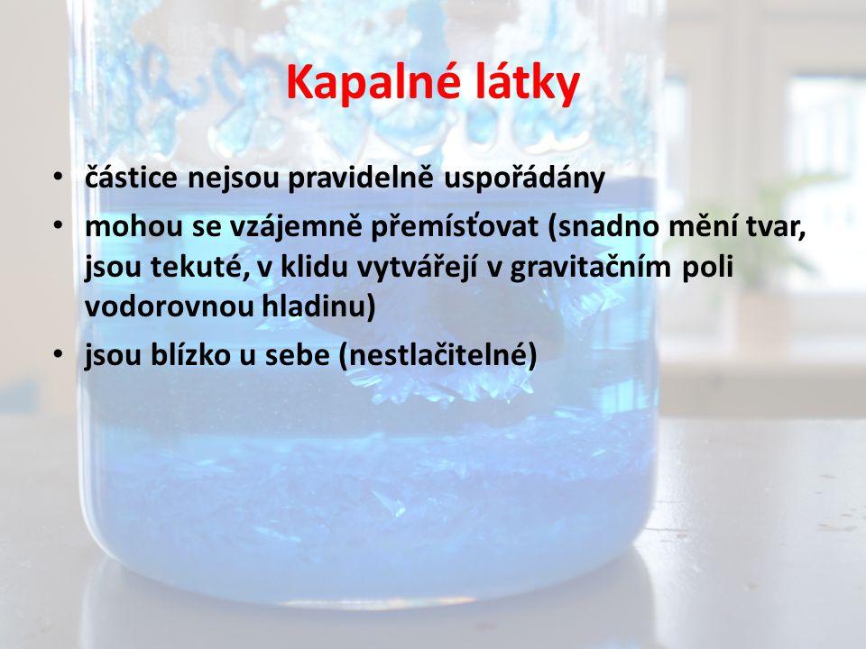 Kapalné látky částice nejsou pravidelně uspořádány