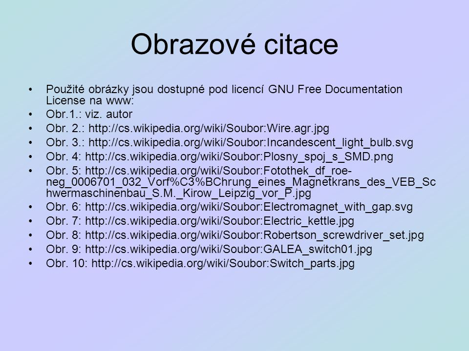 Obrazové citace Použité obrázky jsou dostupné pod licencí GNU Free Documentation License na www: Obr.1.: viz. autor.