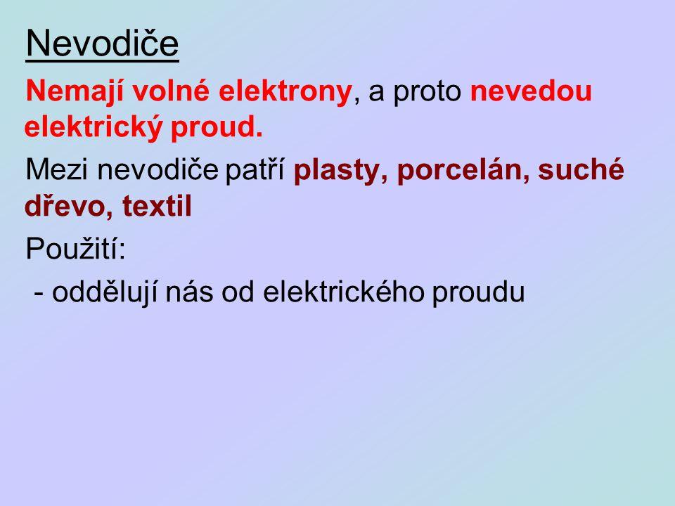 Nevodiče Nemají volné elektrony, a proto nevedou elektrický proud.