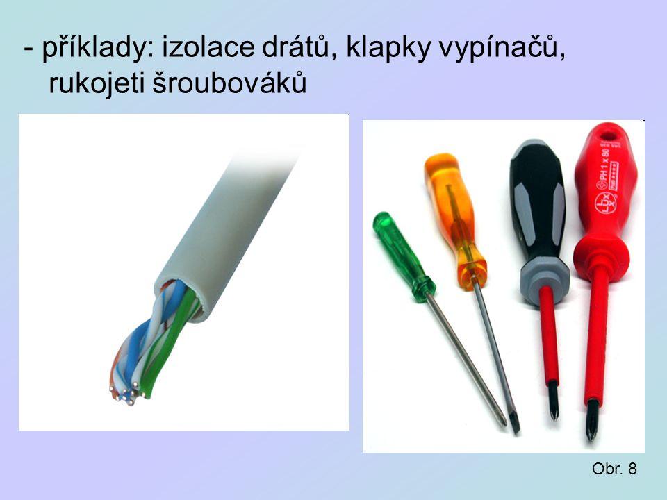 - příklady: izolace drátů, klapky vypínačů, rukojeti šroubováků