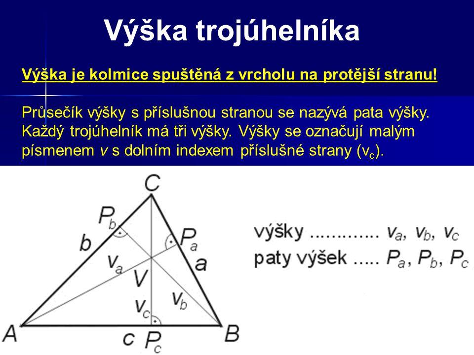 Výška trojúhelníka Výška je kolmice spuštěná z vrcholu na protější stranu! Průsečík výšky s příslušnou stranou se nazývá pata výšky.