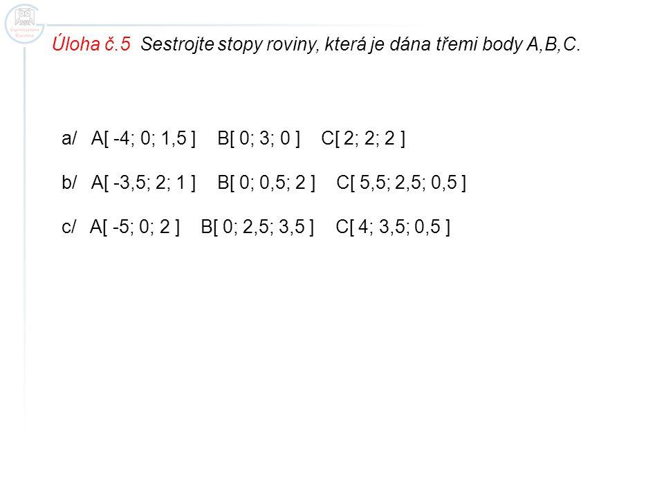 Úloha č.5 Sestrojte stopy roviny, která je dána třemi body A,B,C.