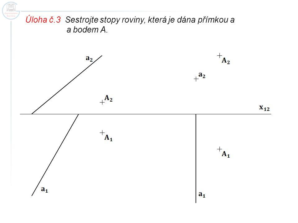 Úloha č.3 Sestrojte stopy roviny, která je dána přímkou a