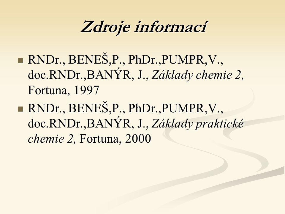 Zdroje informací RNDr., BENEŠ,P., PhDr.,PUMPR,V., doc.RNDr.,BANÝR, J., Základy chemie 2, Fortuna, 1997.