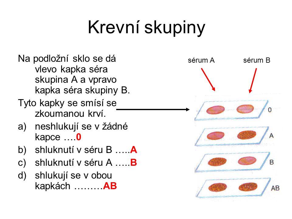 Krevní skupiny Na podložní sklo se dá vlevo kapka séra skupina A a vpravo kapka séra skupiny B. Tyto kapky se smísí se zkoumanou krví.